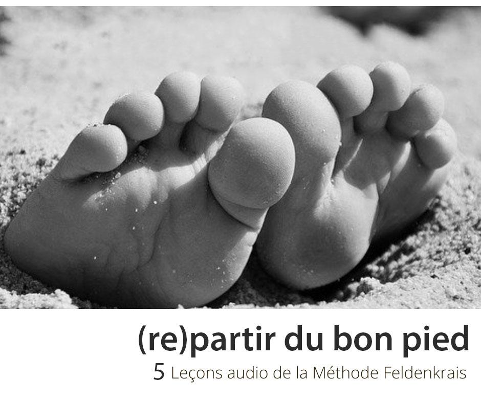 Cours Leçon Audio De feldenkrais Re partir du bon pied